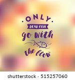 only dead fish go with the flow.... | Shutterstock .eps vector #515257060
