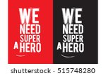 we need a superhero | Shutterstock .eps vector #515748280