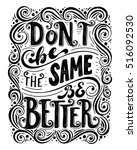 don't be the same be better... | Shutterstock .eps vector #516092530