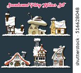 snowbound fairy houses set... | Shutterstock .eps vector #516628048