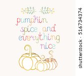 pumpkin spice and everything... | Shutterstock .eps vector #516734374