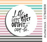 life isn't perfect  but your... | Shutterstock .eps vector #517860808