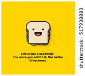 """life is like a sandwich   the... 