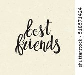 hand drawn phrase best friends. ... | Shutterstock .eps vector #518571424