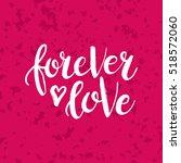 hand drawn phrase forever love. ... | Shutterstock .eps vector #518572060