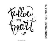 follow your heart. modern brush ...   Shutterstock .eps vector #518786578