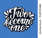 two become one. hand lettering... | Shutterstock .eps vector #518939488
