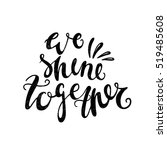 we shine together. black  white ... | Shutterstock .eps vector #519485608