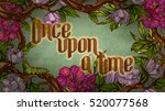 once upon a time. calligraphic... | Shutterstock .eps vector #520077568