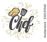 chef logo. lettering hand... | Shutterstock .eps vector #520154560