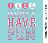 slogan  feel happy have fun  ... | Shutterstock .eps vector #520214128