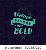 fortune favors the bold.... | Shutterstock .eps vector #520357210