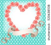roses shaped heart frame with... | Shutterstock .eps vector #520638538