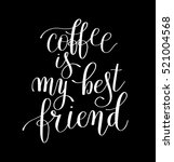 coffee is my best friend black... | Shutterstock .eps vector #521004568