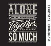 slogan  alone together... | Shutterstock .eps vector #521018656
