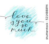 love you so much  vector... | Shutterstock .eps vector #521488894