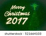 merry christmas 2017 written... | Shutterstock . vector #521664103