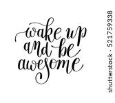 wake up and be awesome black... | Shutterstock . vector #521759338