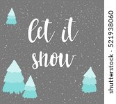 let it snow. winter time card... | Shutterstock .eps vector #521938060