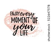enjoy every moment of your life.... | Shutterstock .eps vector #522647578