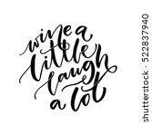 wine a little  laugh a lot.... | Shutterstock .eps vector #522837940