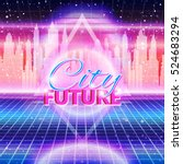 city future  80s style. retro... | Shutterstock .eps vector #524683294