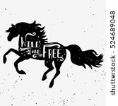 Stock vector wild and free hand drawn typography poster with horse silhouette and lettering vector 524689048