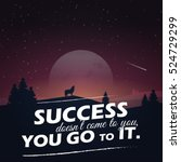 success doesn't come to you ... | Shutterstock .eps vector #524729299