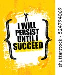 i will persist until i succeed. ... | Shutterstock .eps vector #524794069