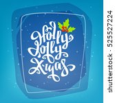have a holly jolly xmas hand... | Shutterstock .eps vector #525527224