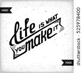 life is what you make it.... | Shutterstock . vector #525978400