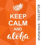 keep calm and aloha.... | Shutterstock .eps vector #526139728
