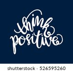 think positive. hand lettered... | Shutterstock .eps vector #526595260