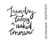laundry today or naked tomorrow ...   Shutterstock .eps vector #526791373
