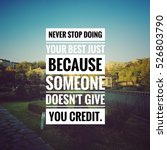 """Small photo of Inspirational motivating quote on blur background, """"Never stop doing your best just because someone doesn't give you credit."""""""
