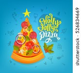 holly jolly pizza lettering... | Shutterstock .eps vector #526834669