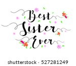 best sister ever typographic... | Shutterstock .eps vector #527281249