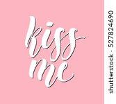 kiss me hand lettering.... | Shutterstock .eps vector #527824690