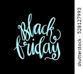 black friday. hand lettered.... | Shutterstock .eps vector #528127993