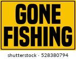 gone fishing sign.  | Shutterstock .eps vector #528380794