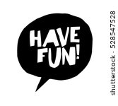 have fun  phrase in speech... | Shutterstock . vector #528547528