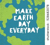 """make earth day everyday""... 