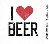 """i love beer"" lettering. print... | Shutterstock . vector #528682438"
