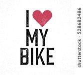 """i love my bike"" vintage...   Shutterstock . vector #528682486"