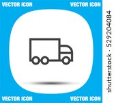 delivery truck sign line vector ... | Shutterstock .eps vector #529204084