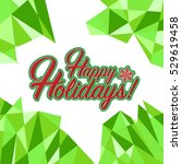 happy holidays sign green... | Shutterstock .eps vector #529619458