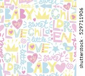 Stock vector gentle baby pattern with words and inscriptions love baby sweet children s background 529711906