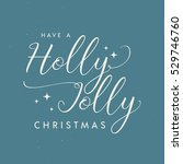 have a holly jolly christmas... | Shutterstock .eps vector #529746760