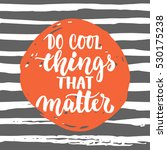 do cool things that matters  ... | Shutterstock .eps vector #530175238