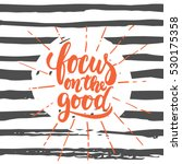focus on the good  hand drawn... | Shutterstock .eps vector #530175358